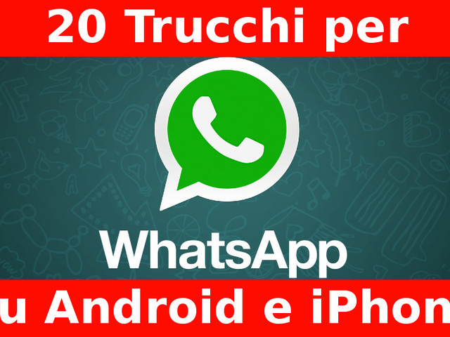 20 Trucchi per Whatsapp su Android e iPhone