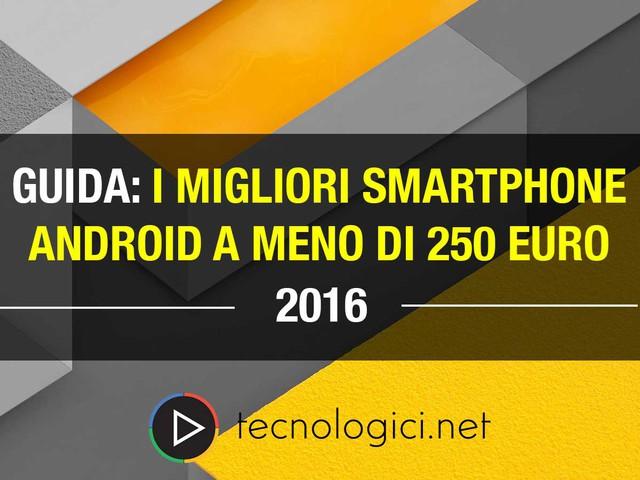 I migliori smartphone Android (max 250 euro)