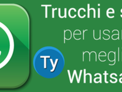 Trucchi per Whatsapp: i segreti per utilizzare al meglio il client di messaggistica
