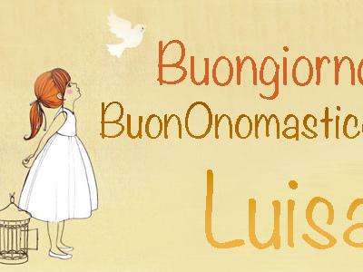 Onomastico Luisa: frasi di auguri e significato del nome Luisa