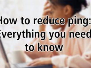 How to reduce ping: Everything you need to know about ping and how to reduce it